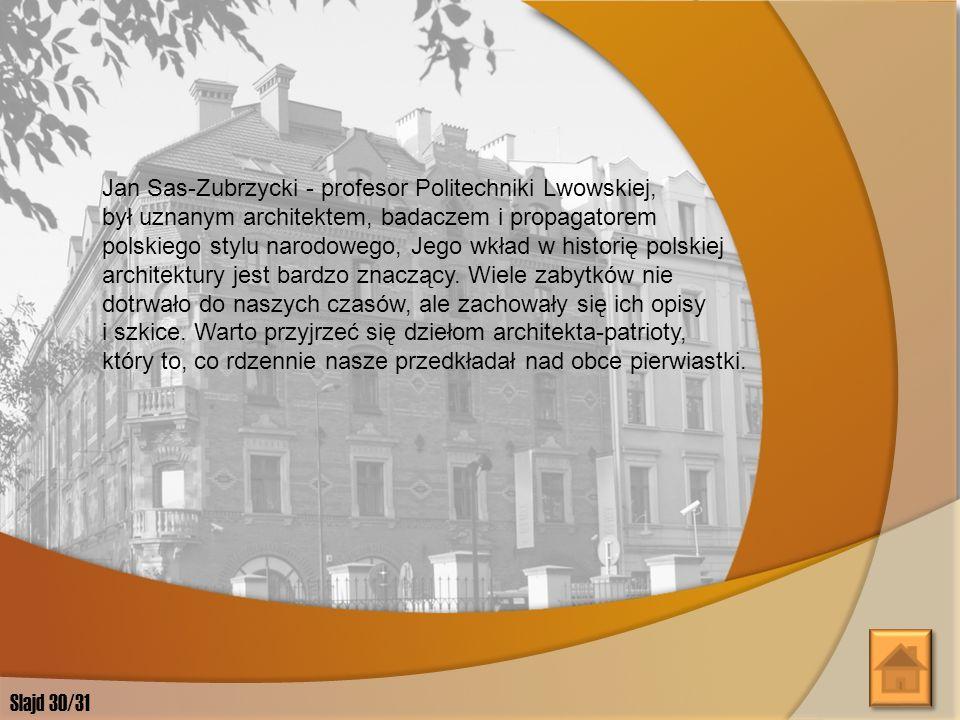 Jan Sas Zubrzycki zmarł 4 sierpnia 1935r. we Lwowie, pochowany został na Cmentarzu Łyczakowskim. Slajd 29/31