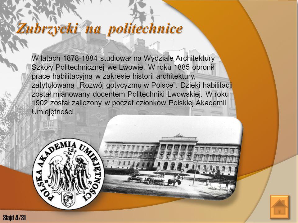 Jan Zubrzycki h. Sas, urodził się 25 czerwca 1860 r. w Tłustem na Podolu (Ukraina). Polski architekt, teoretyk architektury, konserwator sztuki. Slajd