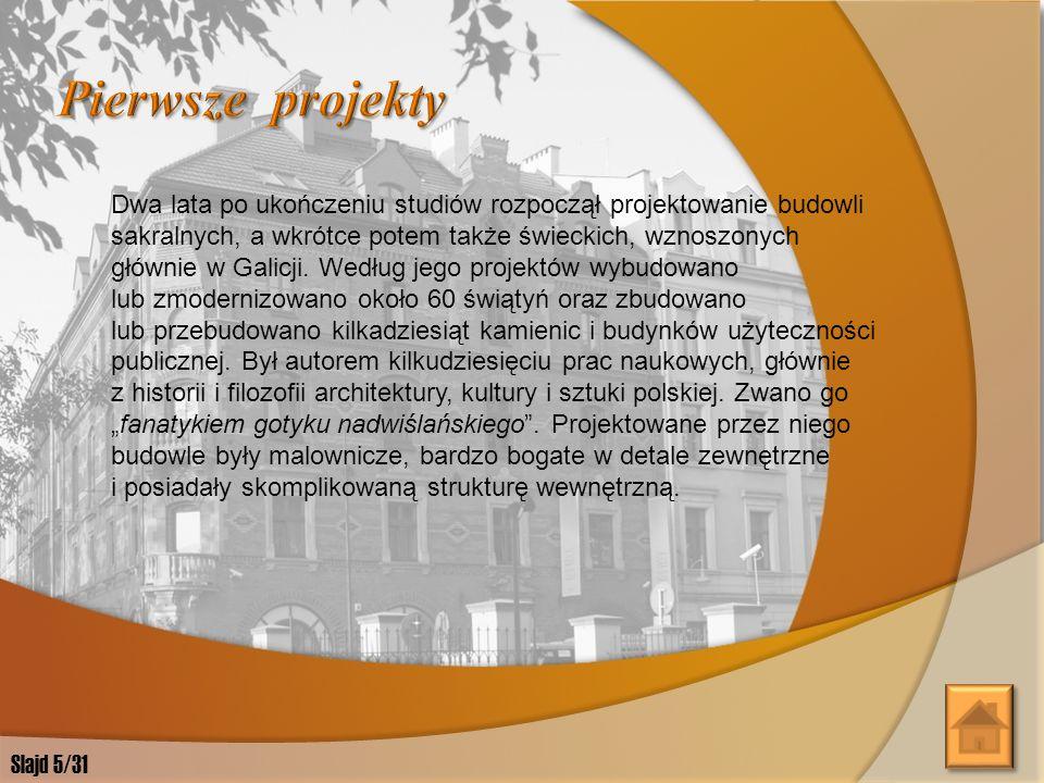 W latach 1878-1884 studiował na Wydziale Architektury Szkoły Politechnicznej we Lwowie. W roku 1885 obronił pracę habilitacyjną w zakresie historii ar