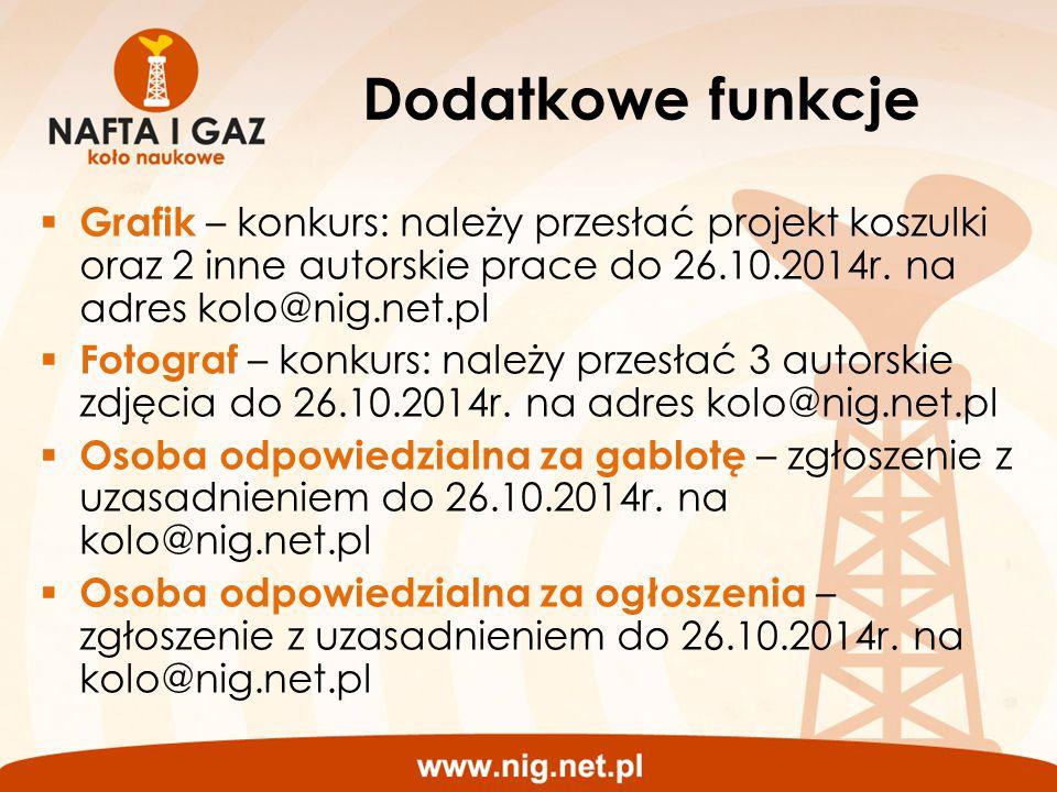 Dodatkowe funkcje  Grafik – konkurs: należy przesłać projekt koszulki oraz 2 inne autorskie prace do 26.10.2014r. na adres kolo@nig.net.pl  Fotograf