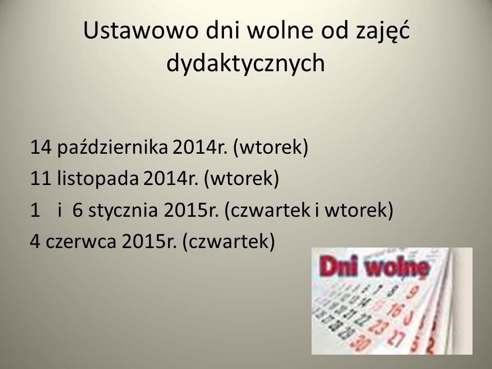 Ustawowo dni wolne od zajęć dydaktycznych 14 października 2014r. (wtorek) 11 listopada 2014r. (wtorek) 1i 6 stycznia 2015r. (czwartek i wtorek) 4 czer
