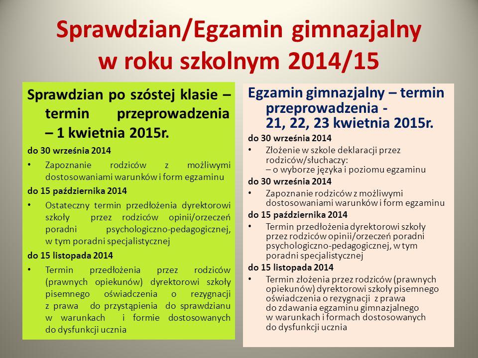 Sprawdzian/Egzamin gimnazjalny w roku szkolnym 2014/15 Sprawdzian po szóstej klasie – termin przeprowadzenia – 1 kwietnia 2015r. do 30 września 2014 Z