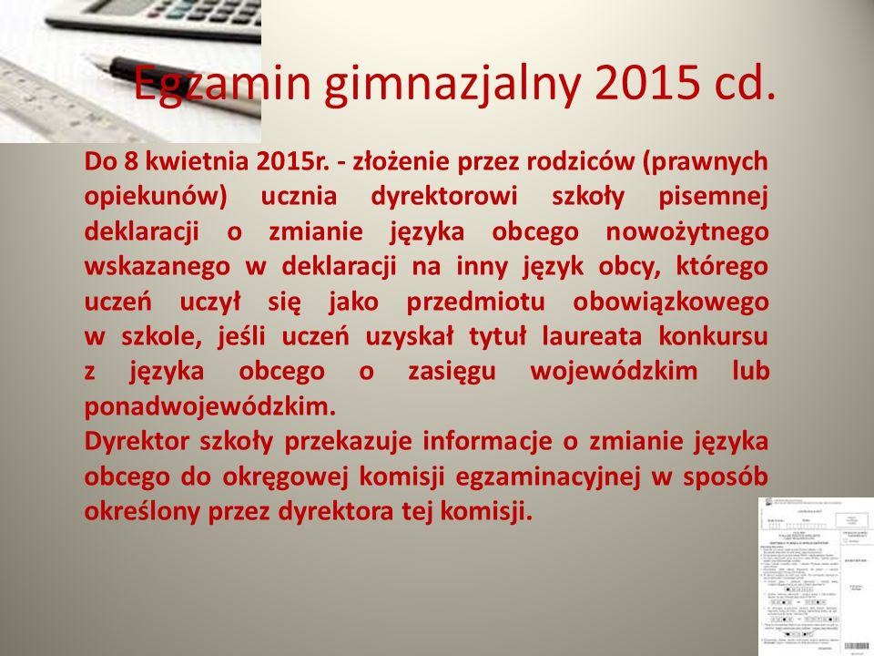Egzamin gimnazjalny 2015 cd.Do 8 kwietnia 2015r.