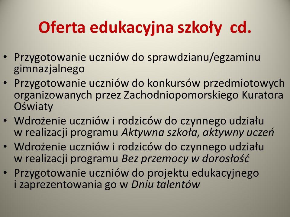 Oferta edukacyjna szkoły cd. Przygotowanie uczniów do sprawdzianu/egzaminu gimnazjalnego Przygotowanie uczniów do konkursów przedmiotowych organizowan