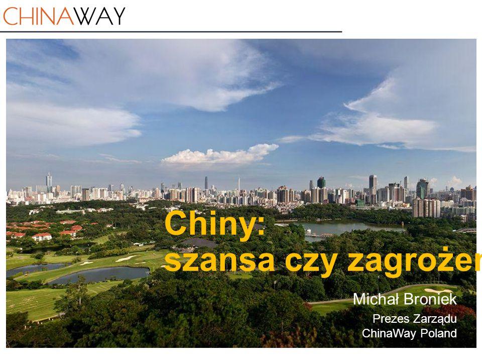 Michał Broniek Chiny: szansa czy zagrożenie Michał Broniek Prezes Zarządu ChinaWay Poland