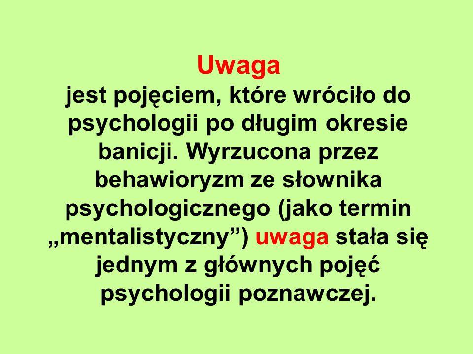 Uwaga jest pojęciem, które wróciło do psychologii po długim okresie banicji.