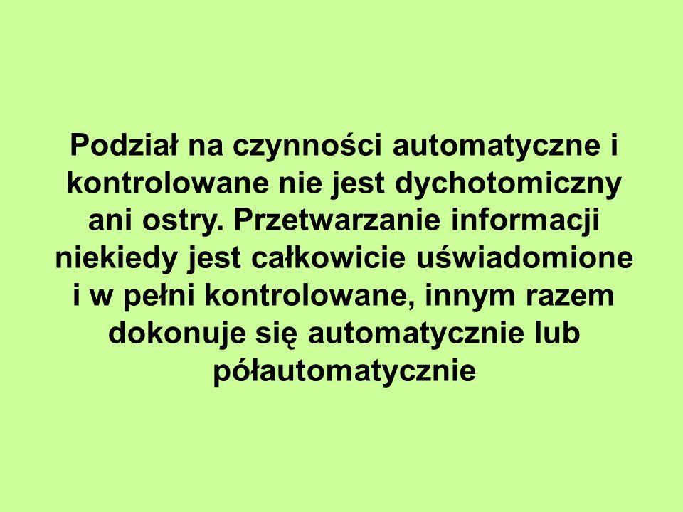 Podział na czynności automatyczne i kontrolowane nie jest dychotomiczny ani ostry.