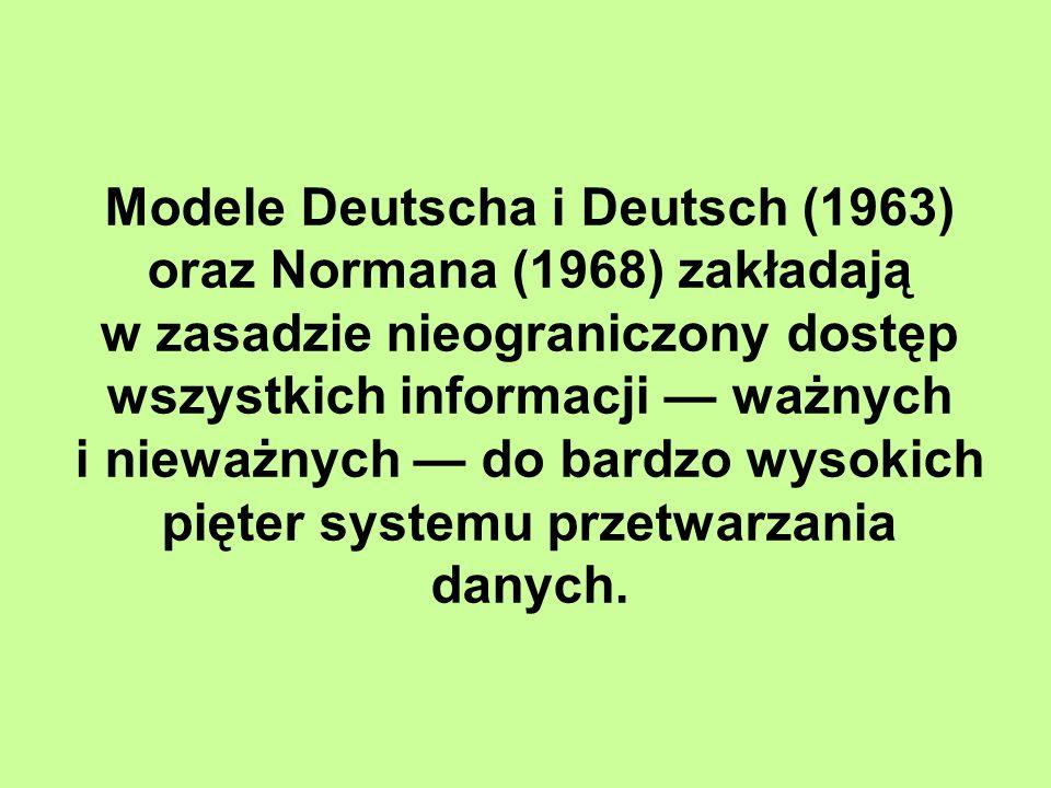 Modele Deutscha i Deutsch (1963) oraz Normana (1968) zakładają w zasadzie nieograniczony dostęp wszystkich informacji — ważnych i nieważnych — do bardzo wysokich pięter systemu przetwarzania danych.
