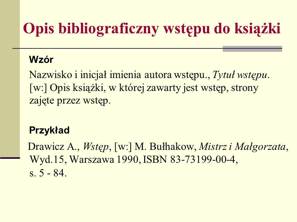 Opis bibliograficzny wstępu do książki Wzór Nazwisko i inicjał imienia autora wstępu., Tytuł wstępu. [w:] Opis książki, w której zawarty jest wstęp, s