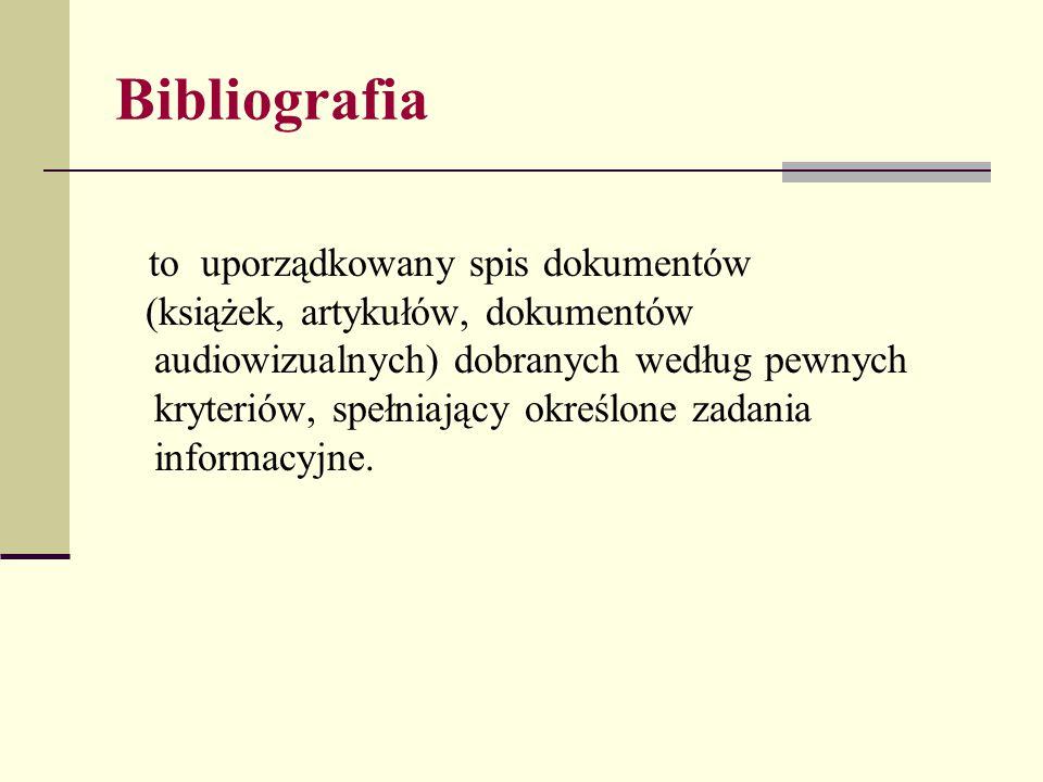 Bibliografia to uporządkowany spis dokumentów (książek, artykułów, dokumentów audiowizualnych) dobranych według pewnych kryteriów, spełniający określo