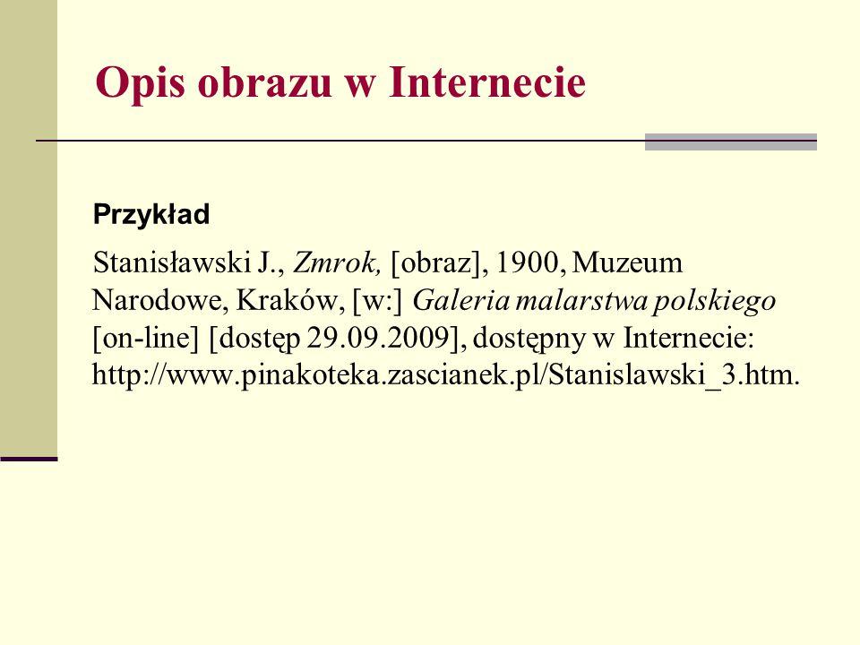 Opis obrazu w Internecie Przykład Stanisławski J., Zmrok, [obraz], 1900, Muzeum Narodowe, Kraków, [w:] Galeria malarstwa polskiego [on-line] [dostęp 2