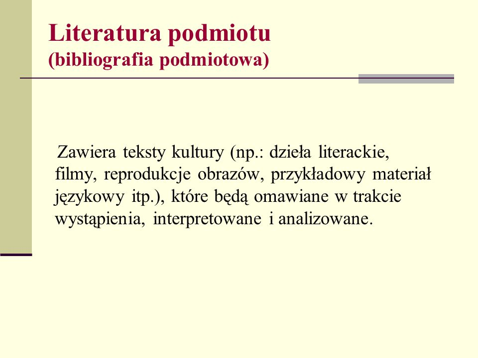 Literatura podmiotu (bibliografia podmiotowa) Zawiera teksty kultury (np.: dzieła literackie, filmy, reprodukcje obrazów, przykładowy materiał językow