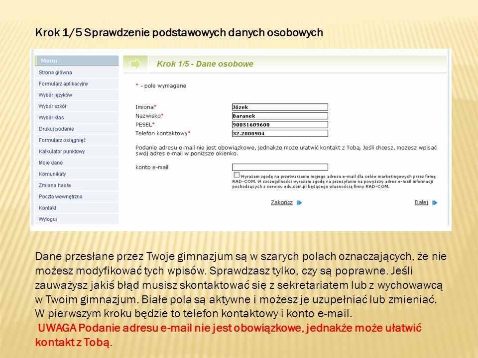 Krok 1/5 Sprawdzenie podstawowych danych osobowych Dane przesłane przez Twoje gimnazjum są w szarych polach oznaczających, że nie możesz modyfikować tych wpisów.