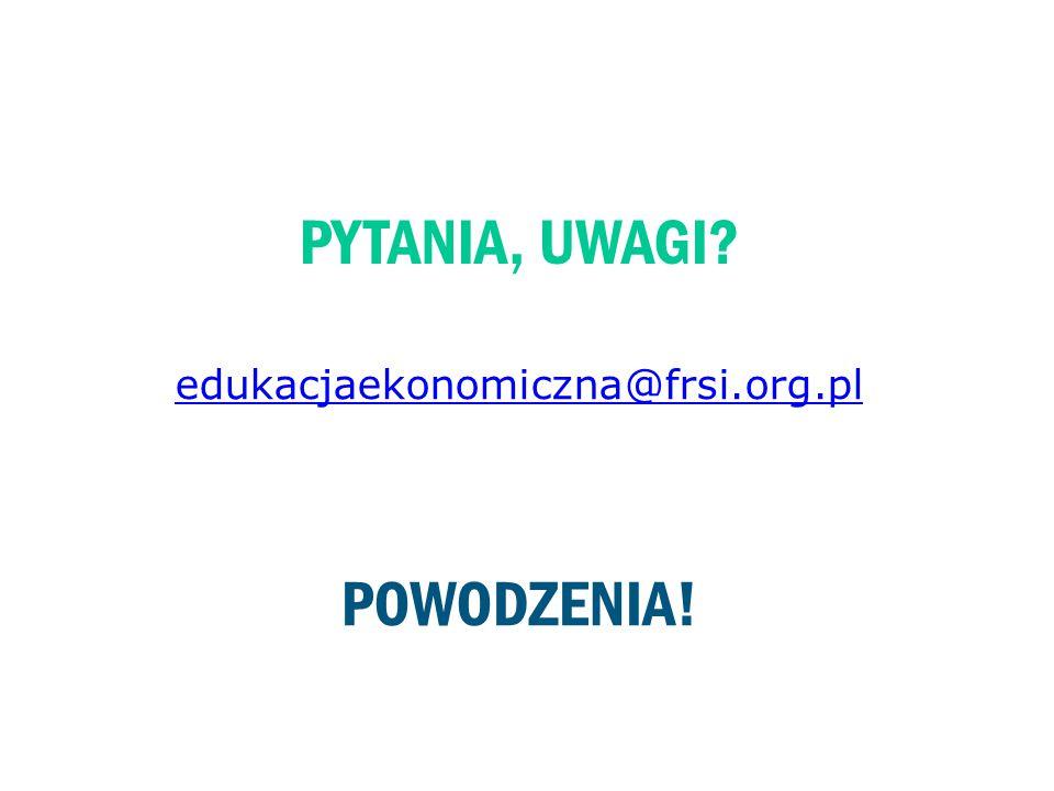 PYTANIA, UWAGI? edukacjaekonomiczna@frsi.org.pl POWODZENIA!