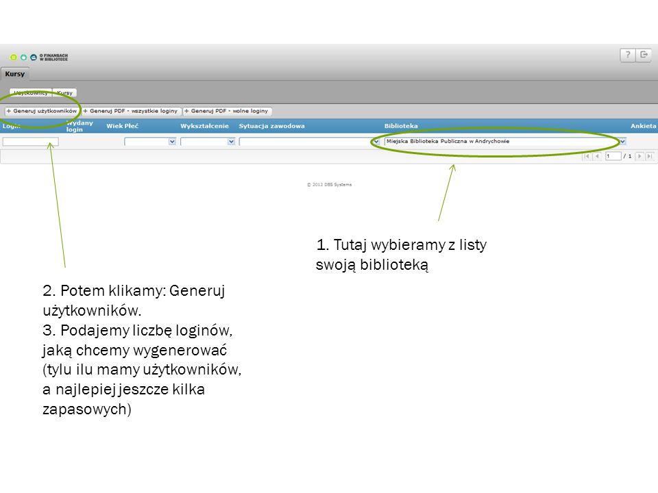 1. Tutaj wybieramy z listy swoją biblioteką 2. Potem klikamy: Generuj użytkowników. 3. Podajemy liczbę loginów, jaką chcemy wygenerować (tylu ilu mamy
