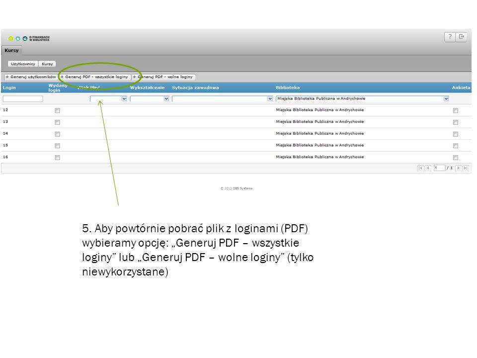 """5. Aby powtórnie pobrać plik z loginami (PDF) wybieramy opcję: """"Generuj PDF – wszystkie loginy"""" lub """"Generuj PDF – wolne loginy"""" (tylko niewykorzystan"""