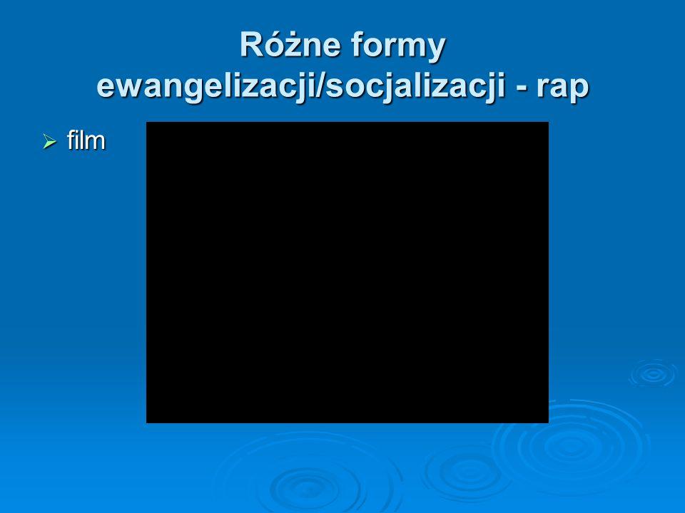 Różne formy ewangelizacji/socjalizacji - rap  film