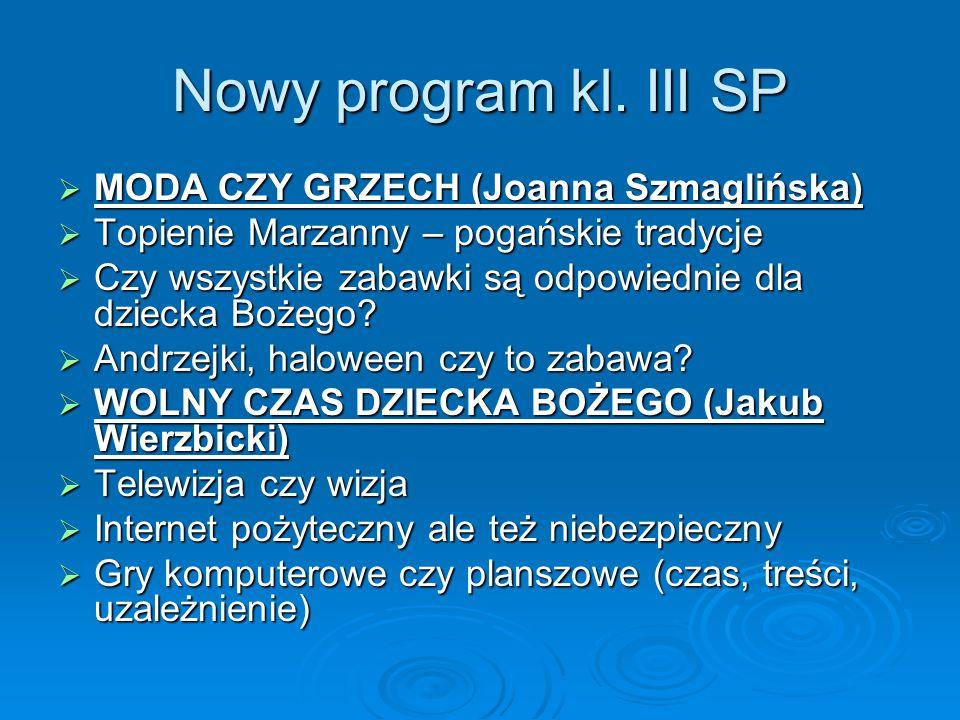 Nowy program kl. III SP  MODA CZY GRZECH (Joanna Szmaglińska)  Topienie Marzanny – pogańskie tradycje  Czy wszystkie zabawki są odpowiednie dla dzi