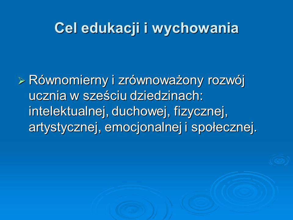 Cel edukacji i wychowania  Równomierny i zrównoważony rozwój ucznia w sześciu dziedzinach: intelektualnej, duchowej, fizycznej, artystycznej, emocjon
