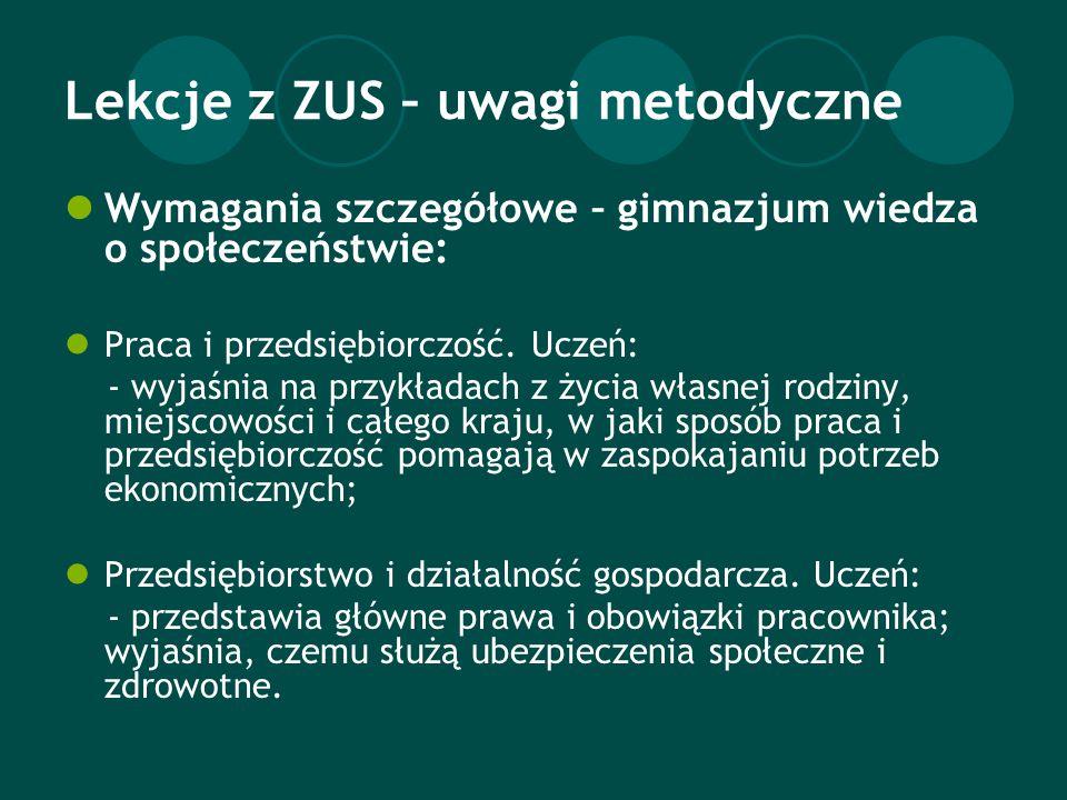 Lekcje z ZUS – uwagi metodyczne Wymagania szczegółowe – gimnazjum wiedza o społeczeństwie: Praca i przedsiębiorczość.