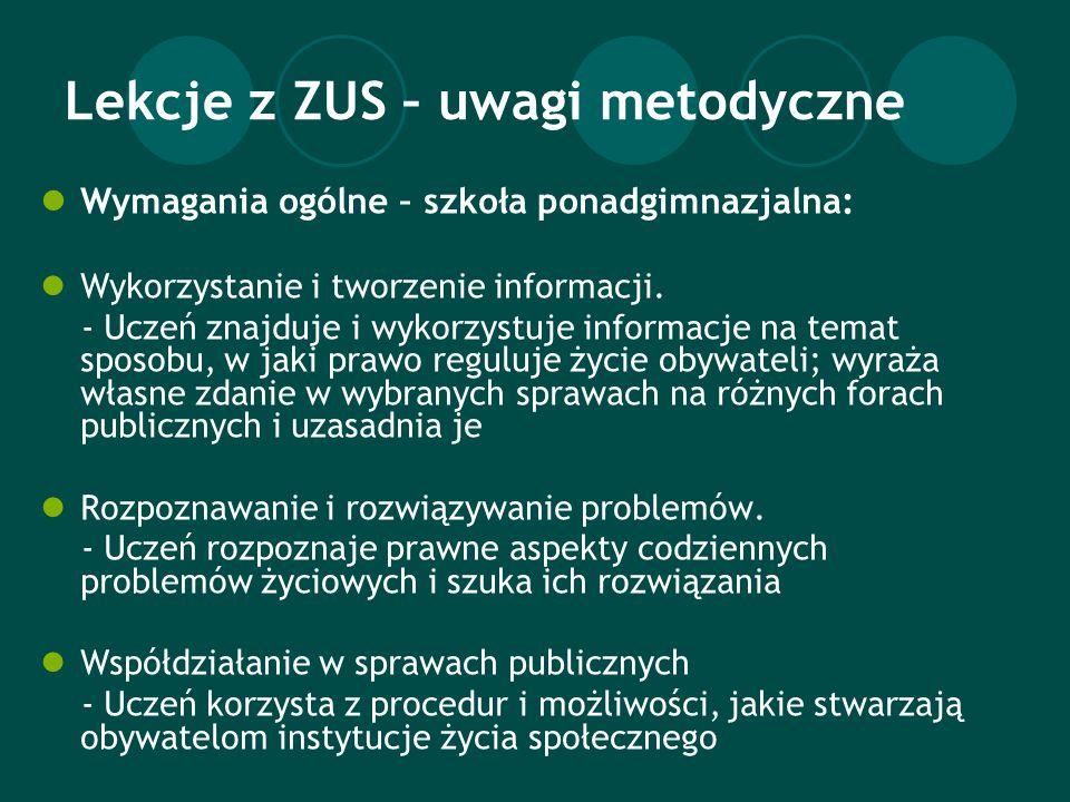 Lekcje z ZUS – uwagi metodyczne Wymagania ogólne – szkoła ponadgimnazjalna: Wykorzystanie i tworzenie informacji.