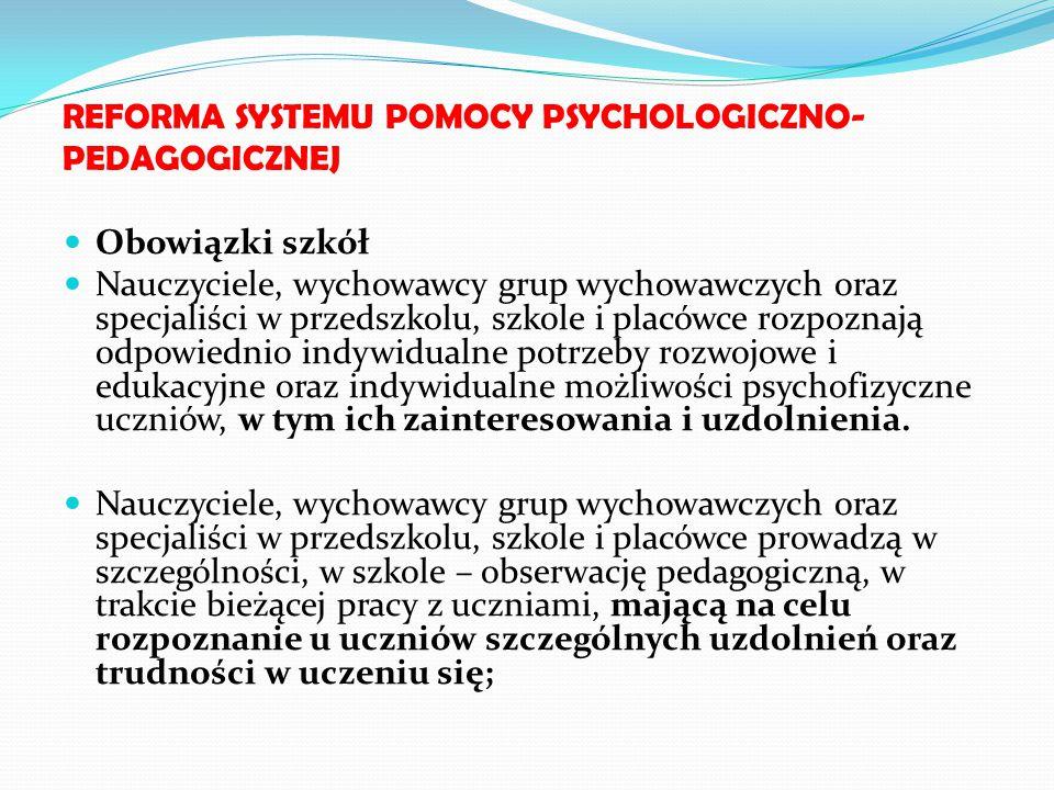 REFORMA SYSTEMU POMOCY PSYCHOLOGICZNO- PEDAGOGICZNEJ Obowiązki szkół Nauczyciele, wychowawcy grup wychowawczych oraz specjaliści w przedszkolu, szkole