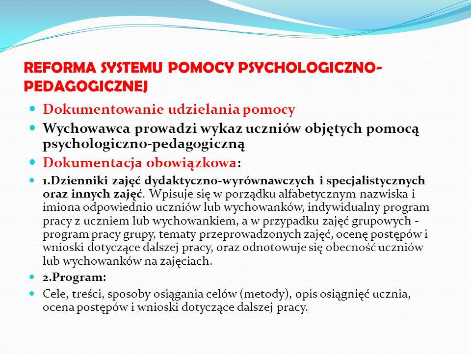 REFORMA SYSTEMU POMOCY PSYCHOLOGICZNO- PEDAGOGICZNEJ Dokumentowanie udzielania pomocy Wychowawca prowadzi wykaz uczniów objętych pomocą psychologiczno