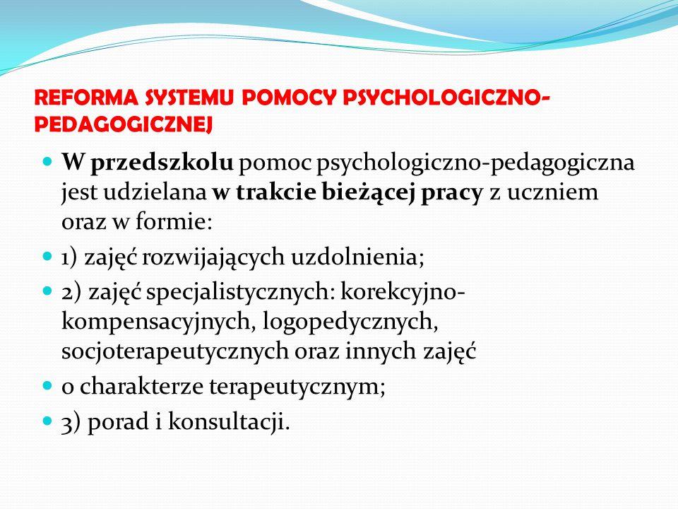 REFORMA SYSTEMU POMOCY PSYCHOLOGICZNO- PEDAGOGICZNEJ W przedszkolu pomoc psychologiczno-pedagogiczna jest udzielana w trakcie bieżącej pracy z uczniem