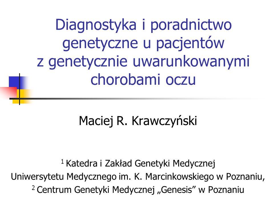 Diagnostyka i poradnictwo genetyczne u pacjentów z genetycznie uwarunkowanymi chorobami oczu Maciej R. Krawczyński 1 Katedra i Zakład Genetyki Medyczn
