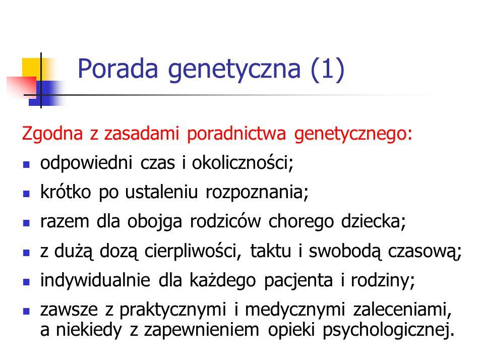 Porada genetyczna (1) Zgodna z zasadami poradnictwa genetycznego: odpowiedni czas i okoliczności; krótko po ustaleniu rozpoznania; razem dla obojga ro