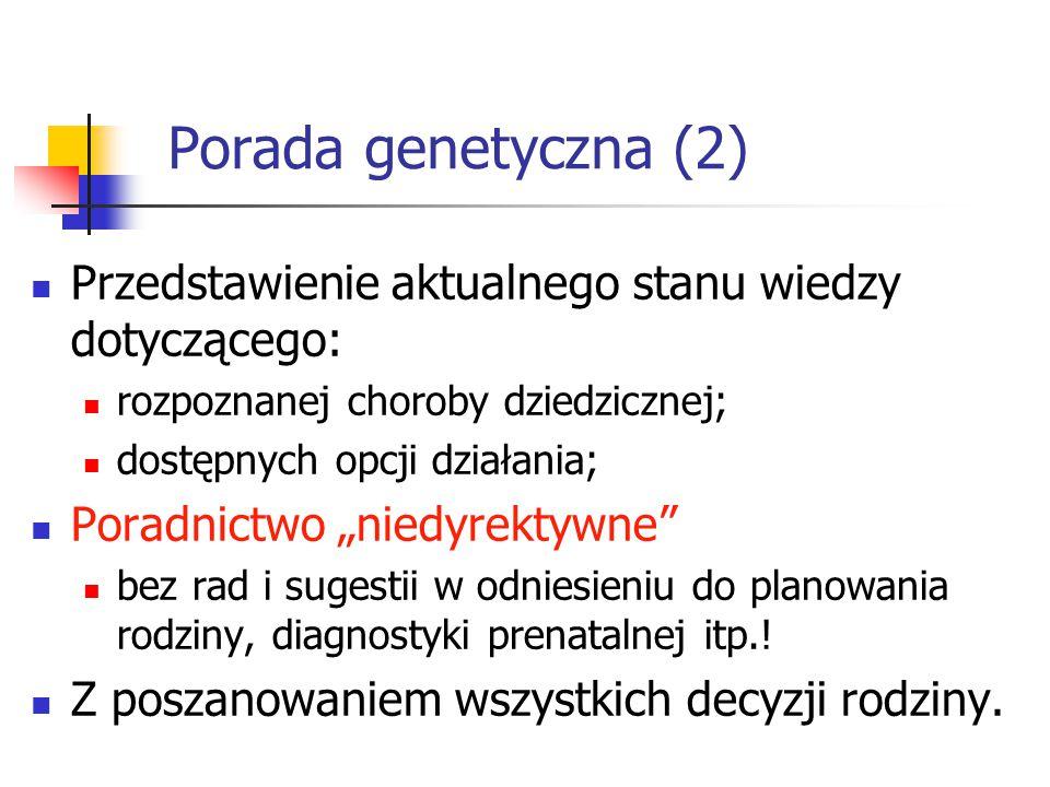 """Porada genetyczna (2) Przedstawienie aktualnego stanu wiedzy dotyczącego: rozpoznanej choroby dziedzicznej; dostępnych opcji działania; Poradnictwo """"n"""