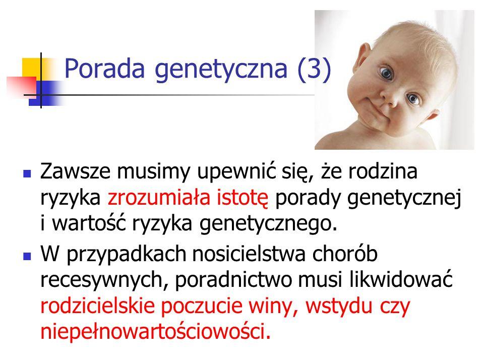 Porada genetyczna (3) Zawsze musimy upewnić się, że rodzina ryzyka zrozumiała istotę porady genetycznej i wartość ryzyka genetycznego.