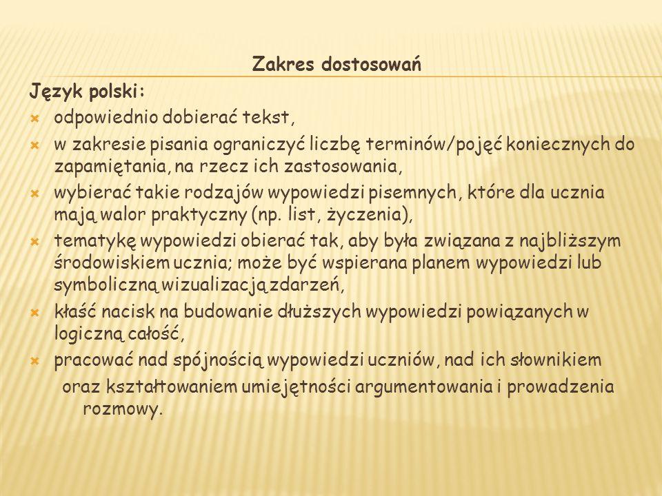 Zakres dostosowań Język polski:  odpowiednio dobierać tekst,  w zakresie pisania ograniczyć liczbę terminów/pojęć koniecznych do zapamiętania, na rz