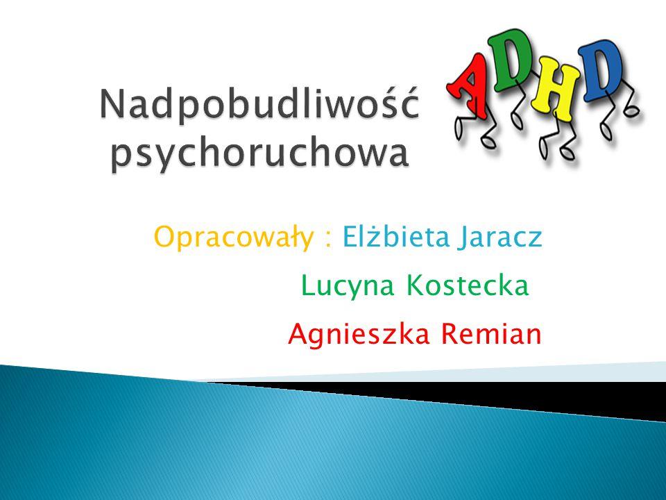 Opracowały : Elżbieta Jaracz Lucyna Kostecka Agnieszka Remian