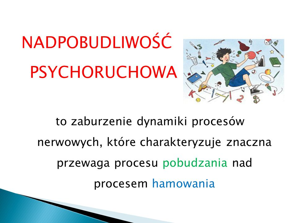 NADPOBUDLIWOŚĆ PSYCHORUCHOWA to zaburzenie dynamiki procesów nerwowych, które charakteryzuje znaczna przewaga procesu pobudzania nad procesem hamowani