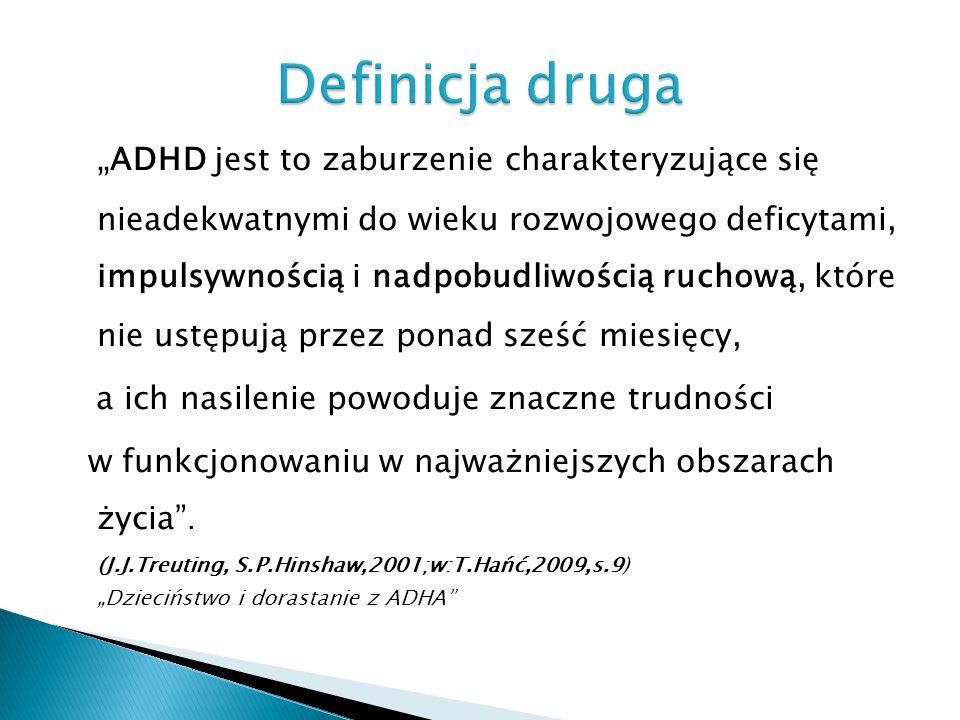 """"""" ADHD jest to zaburzenie charakteryzujące się nieadekwatnymi do wieku rozwojowego deficytami, impulsywnością i nadpobudliwością ruchową, które nie us"""