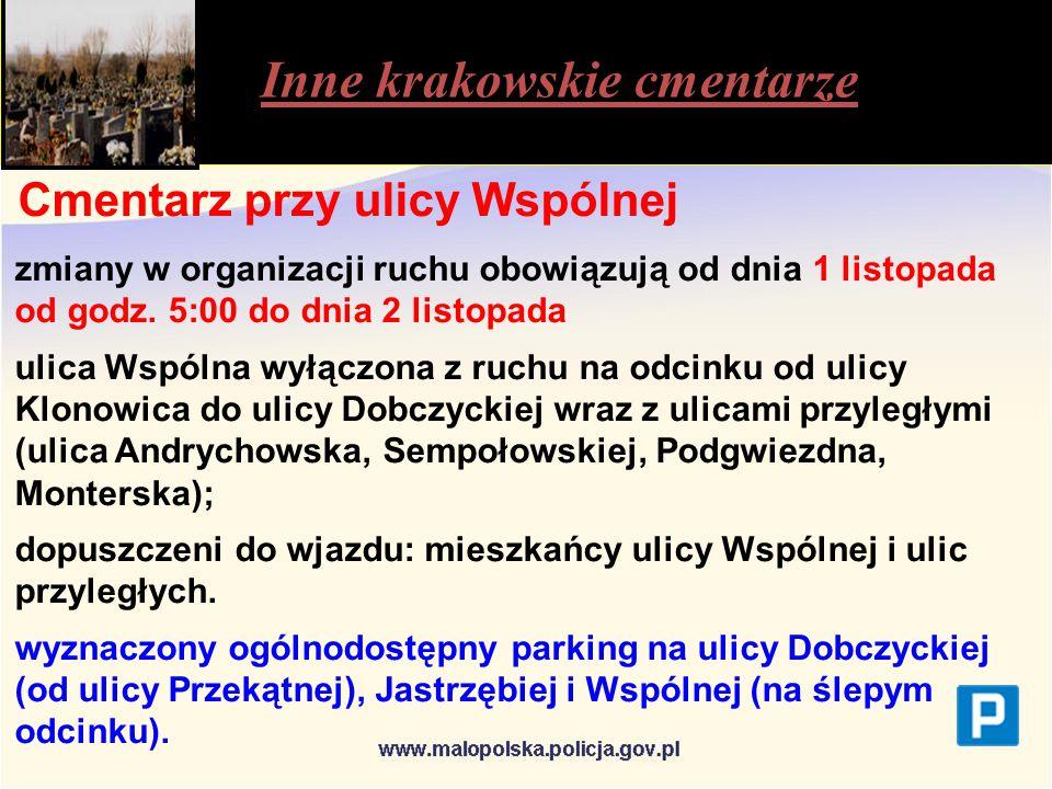 Inne krakowskie cmentarze Cmentarz przy ulicy Wspólnej zmiany w organizacji ruchu obowiązują od dnia 1 listopada od godz.