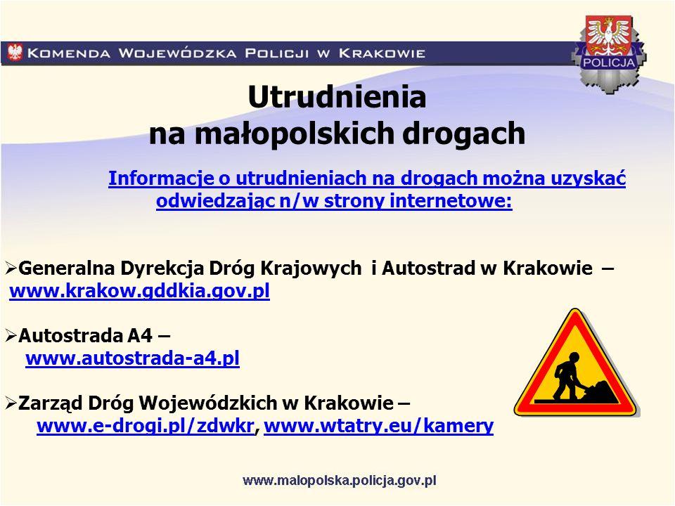 Utrudnienia na małopolskich drogach Informacje o utrudnieniach na drogach można uzyskać odwiedzając n/w strony internetowe:  Generalna Dyrekcja Dróg Krajowych i Autostrad w Krakowie – www.krakow.gddkia.gov.pl www.krakow.gddkia.gov.pl  Autostrada A4 – www.autostrada-a4.pl  Zarząd Dróg Wojewódzkich w Krakowie – www.e-drogi.pl/zdwkr, www.wtatry.eu/kamerywww.e-drogi.pl/zdwkrwww.wtatry.eu/kamery