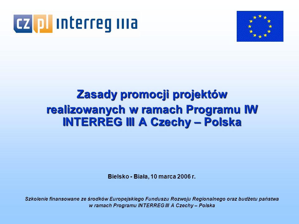 Zasady promocji projektów realizowanych w ramach Programu IW INTERREG III A Czechy – Polska Bielsko - Biała, 10 marca 2006 r.