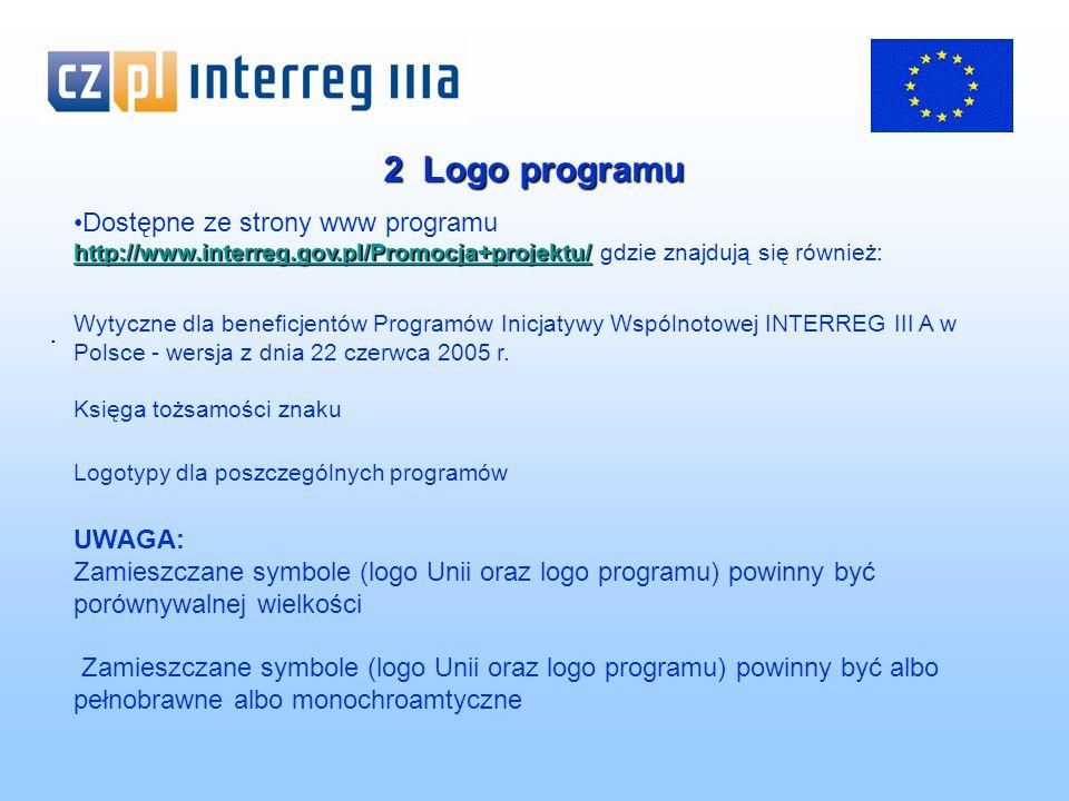 2 Logo programu http://www.interreg.gov.pl/Promocja+projektu/Dostępne ze strony www programu http://www.interreg.gov.pl/Promocja+projektu/ gdzie znajdują się również: http://www.interreg.gov.pl/Promocja+projektu/ Wytyczne dla beneficjentów Programów Inicjatywy Wspólnotowej INTERREG III A w Polsce - wersja z dnia 22 czerwca 2005 r.