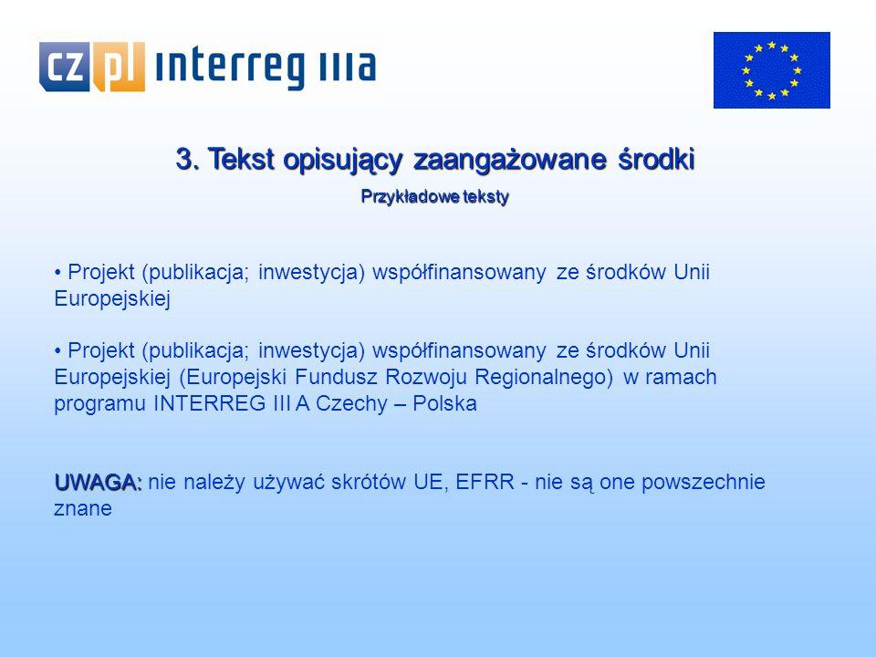 3. Tekst opisujący zaangażowane środki Przykładowe teksty Projekt (publikacja; inwestycja) współfinansowany ze środków Unii Europejskiej Projekt (publ