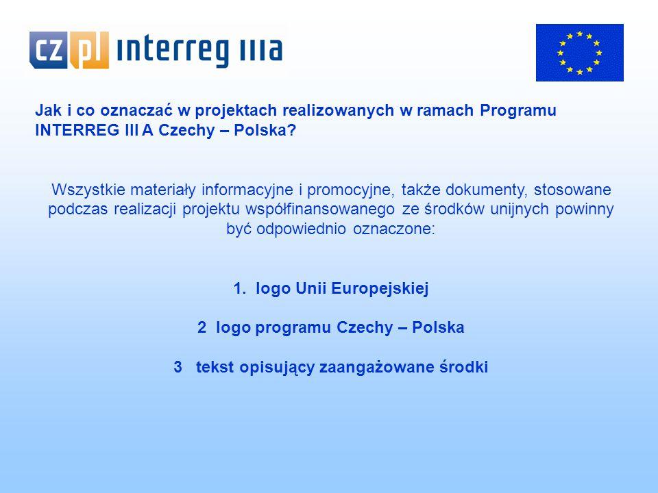 Strona internetowa (podstrony) - wzmianka o współfinansowaniu ze środków unijnych – Projekt współfinansowany ze środków Unii Europejskiej - logotypy Unii Europejskiej oraz programu - odsyłacze do oficjalnych stron Unii Europejskiej (http://www.europa.eu.int/comm/regional_policy/index_pl.htm) - -odsyłacze do oficjalnych stron programu (strona sekretariatu technicznego oraz instytucji krajowej www.interreg.gov.pl)www.interreg.gov.pl Konferencje, seminaria, szkolenia, targi, wystawy - dodatkowo (poza przedstawionym wcześniej wyglądem publikacji i materiałów pomocniczych - banery) wskazane jest użycie flagi Unii oraz logotypu programu
