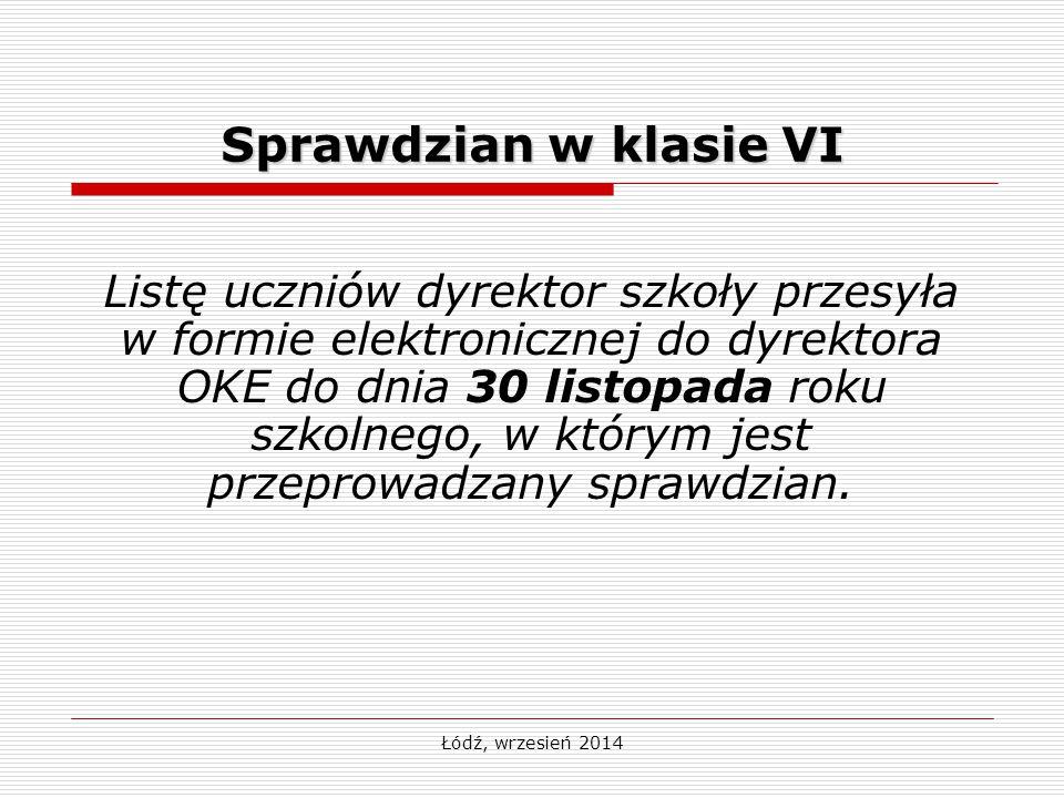 Łódź, wrzesień 2014 Sprawdzian w klasie VI Listę uczniów dyrektor szkoły przesyła w formie elektronicznej do dyrektora OKE do dnia 30 listopada roku szkolnego, w którym jest przeprowadzany sprawdzian.