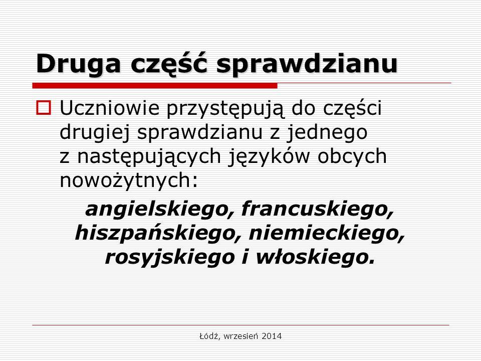 Łódź, wrzesień 2014 Druga część sprawdzianu  Uczniowie przystępują do części drugiej sprawdzianu z jednego z następujących języków obcych nowożytnych: angielskiego, francuskiego, hiszpańskiego, niemieckiego, rosyjskiego i włoskiego.
