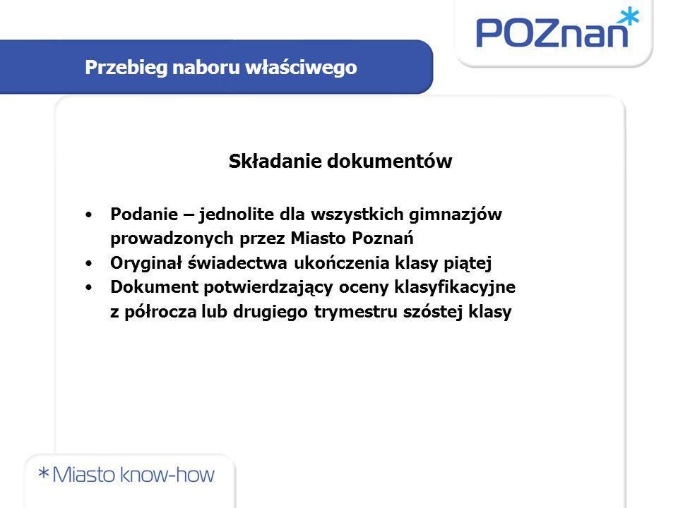 Składanie dokumentów Podanie – jednolite dla wszystkich gimnazjów prowadzonych przez Miasto Poznań Oryginał świadectwa ukończenia klasy piątej Dokument potwierdzający oceny klasyfikacyjne z półrocza lub drugiego trymestru szóstej klasy Przebieg naboru właściwego
