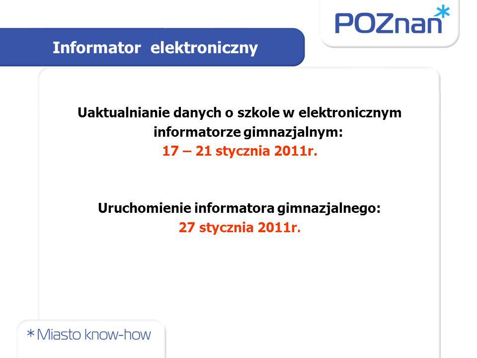 Uaktualnianie danych o szkole w elektronicznym informatorze gimnazjalnym: 17 – 21 stycznia 2011r. Uruchomienie informatora gimnazjalnego: 27 stycznia