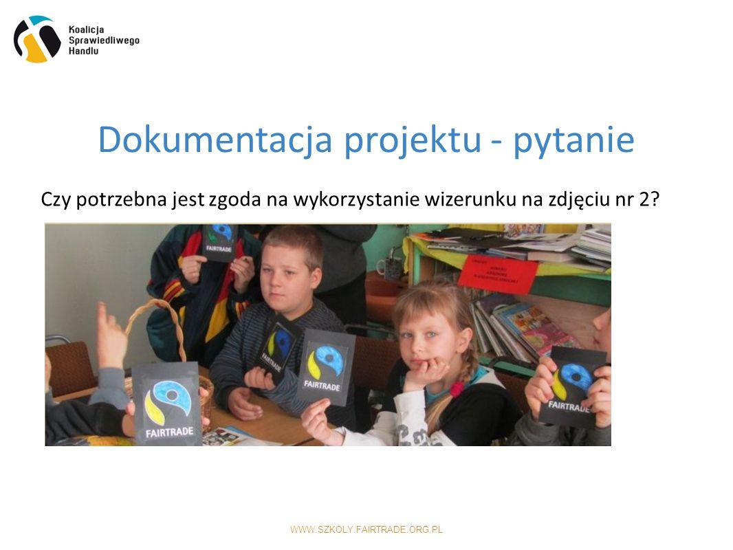 WWW.SZKOLY.FAIRTRADE.ORG.PL Dokumentacja projektu - pytanie Czy potrzebna jest zgoda na wykorzystanie wizerunku na zdjęciu nr 2?