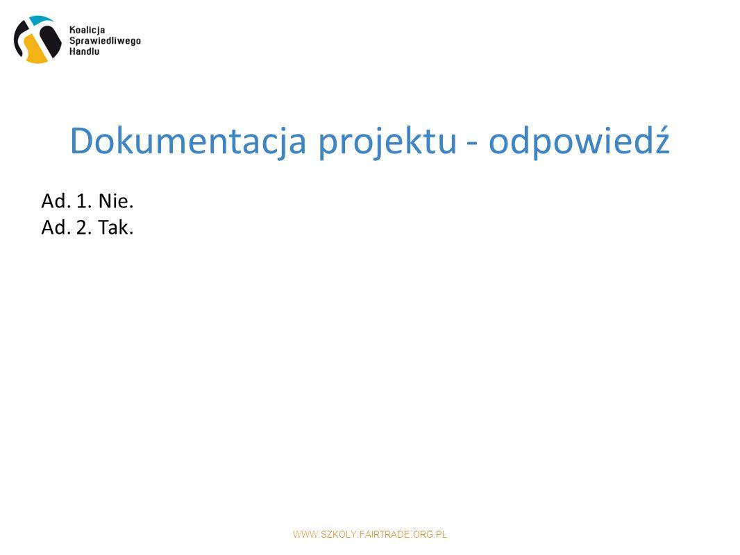 WWW.SZKOLY.FAIRTRADE.ORG.PL Dokumentacja projektu - odpowiedź Ad. 1. Nie. Ad. 2. Tak.