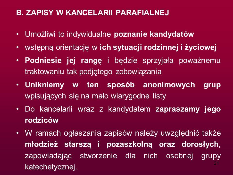 21 B. ZAPISY W KANCELARII PARAFIALNEJ Umożliwi to indywidualne poznanie kandydatów wstępną orientację w ich sytuacji rodzinnej i życiowej Podniesie je