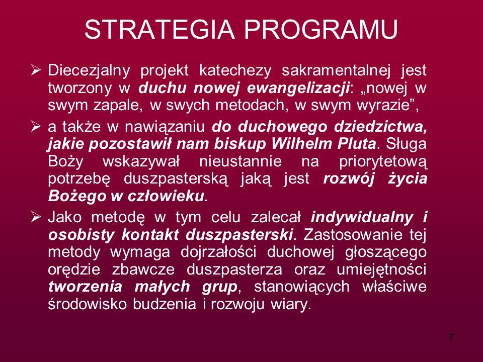 """7 STRATEGIA PROGRAMU  Diecezjalny projekt katechezy sakramentalnej jest tworzony w duchu nowej ewangelizacji: """"nowej w swym zapale, w swych metodach,"""